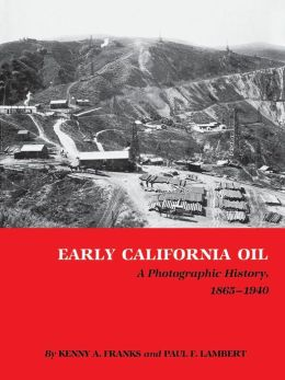 Early California Oil: A Photographic History, 1865-1940