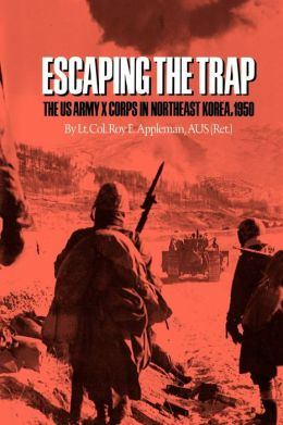 Escaping the Trap: The U.S. Army X Corps in Northeast Korea, 1950