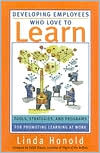 Developing Employees Who Love to Learn: Tools, Strategies, and Programs for Promoting Learning at Work