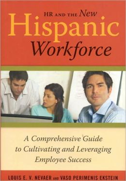 HR and the New Hispanic Workforce: A Comprehensive Guide to Cultivating and Leveraging Employee Success