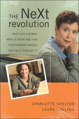The Next Revolution: What Gen X Women Want at Work and How Their Boomer Bosses Can Help Them Get It