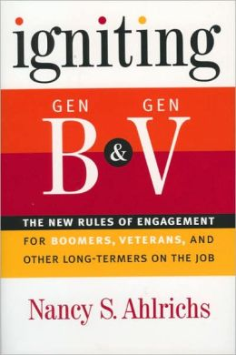 Igniting Gen B & Gen V: The New Rules of Engagement for Boomers, Veterans, and Other Long-Termers on the Job