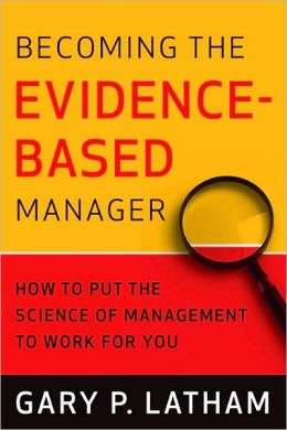 Becoming the Evidence-Based Manager: How to Put the Science of Management to Work for You