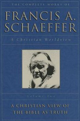The Complete Works of Francis A. Schaeffer, Volume Two: A Christian Worldview: A Christian View of the Bible as Truth