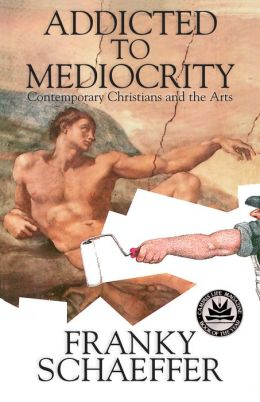 Addicted to Mediocrity: Contemporary Christians and the Arts