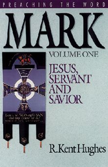 Mark (Preaching the Word Series): Jesus, Servant and Savior