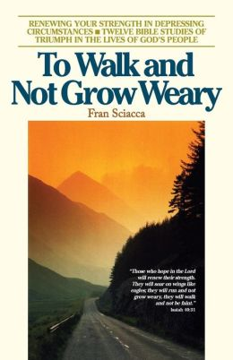 To Walk and Not Grow Weary: Renewing Your Strength in Depressing Circumstances