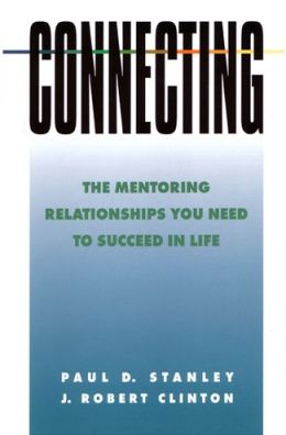 Connecting: The Mentoring Relationships You Need to Succeed