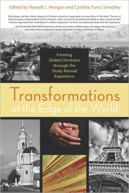 Transformations at the Edge of the World: Forming Globally Engaged Christians through the Study Abroad Experience