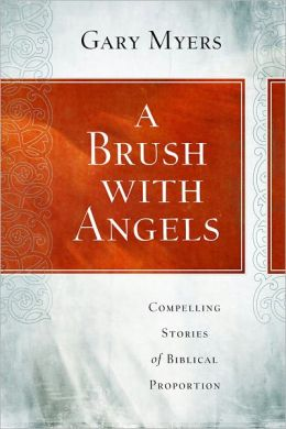 A Brush with Angels: Compelling Tales of Biblical Proportion