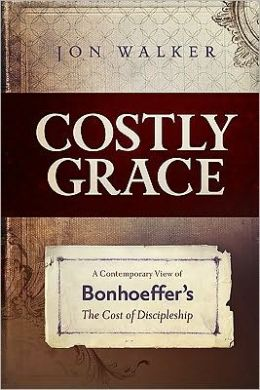 Costly Grace: A Contemporary View of Bonhoeffer¿s the Cost of Discipleship