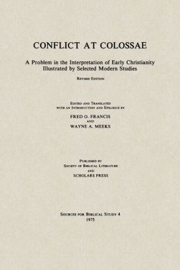 Conflict at Colossae: A Problem in the Interpretation of Early Christianity, Illustrated by Selected Modern Studies