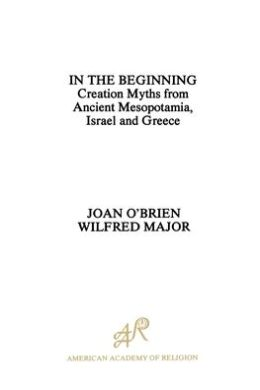In the Beginning: Creation Myths from Ancient Mesopotamia, Israel and Greece