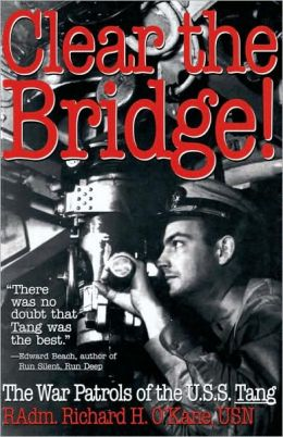 Clear the Bridge!: The War Patrols of the U. S. S. Tang