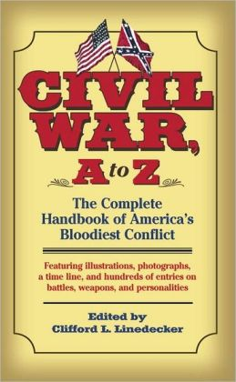 Civil War, A to Z: The Complete Handbook of America's Bloodiest Conflict