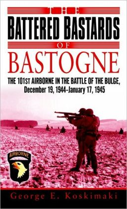 The Battered Bastards of Bastogne: The 101st Airborne in the Battle of the Bulge, December 19,1944-January 17,1945