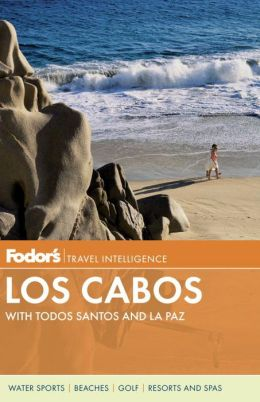 Fodor's Los Cabos: with Todos Santos and La Paz