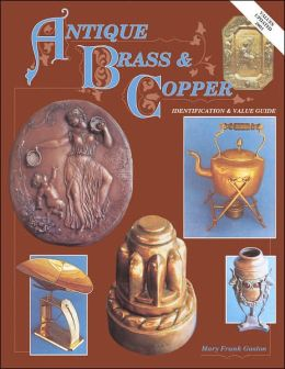 Antique Brass and Copper: Identification and Value Guide