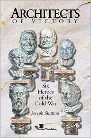 Architects of Victory: Six Heroes of the Cold War