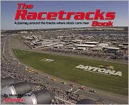 The Racetracks Book: A Journey Across America and Around the Tracks Where Stock Cars Roar