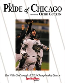 The Pride of Chicago: The White Sox 2005 Championship Season