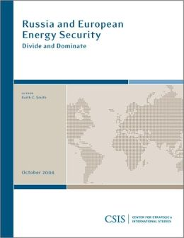 Russia and European Energy Security: Divide and Dominate