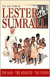 The Life Story of Lester Sumrall: The Man, the Ministry, the Vision