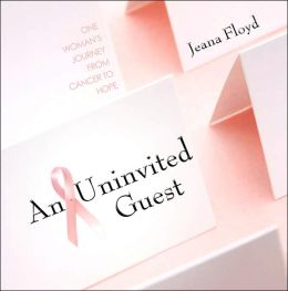 An Unvited Guest: One Woman's Journey from Cancer to Hope