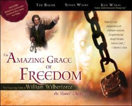 The Amazing Grace of Freedom: The Inspiring Faith of William Wilberforce