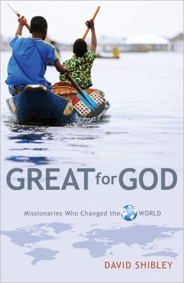 Great For God: Missionaries Who Changed The World