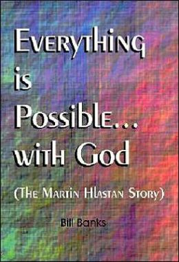 Everything Is Possible with God: (the Martin Hlastan Story)