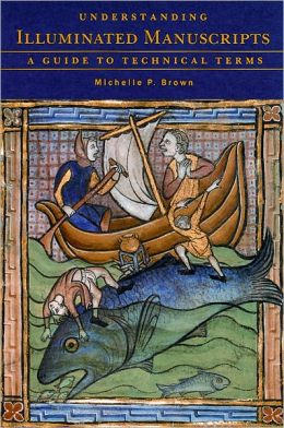 Understanding Illuminated Manuscripts; A Guide to Technical Terms