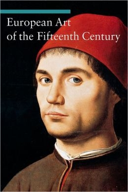 European Art of the Fifteenth Century (Art through the Centuries Series)