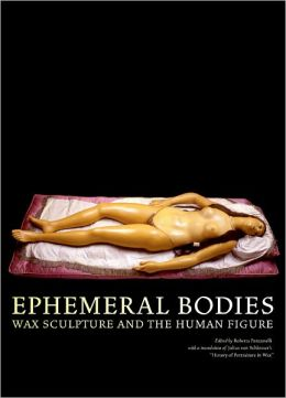 Ephermeral Bodies: Wax Sculpture and the Human Figure