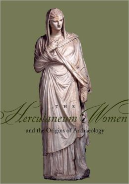 The Herculaneum Women and the Origins of Archaeology