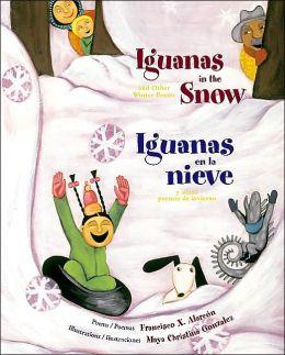 Iguanas in the Snow: And Other Winter Poems / Iguanas en la nieve: Y otros poemas de invierno