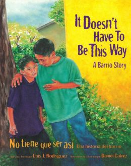 It Doesn't Have to Be This Way: A Barrio Story/No Tiene Que Ser Asi: Una Historia del Barrio