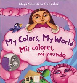 My Colors, My World/Mis colores, mi mundo