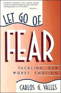 Let Go of Fear: Tackling Our Worst Emotion