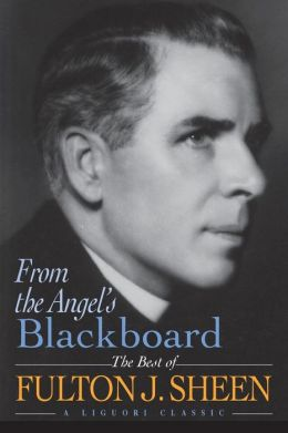 From the Angel's Blackboard: The Best of Fulton J. Sheen