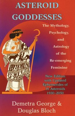 Asteroid Goddesses: The Mythology, Psychology, and Astrology