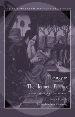 Theurgy, or the Hermetic Practice: A Treatise on Spiritual Alchemy