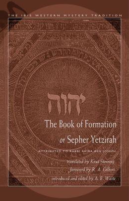 Book of Formation or Sepher Yetzirah: Attributed to Rabbi Akiba Ben Joseph