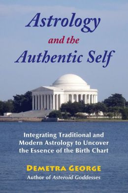 Astrology and the Authentic Self: Traditional Astrology for the Modern Mind