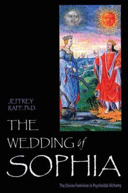 The Wedding of Sophia: The Divine Feminine in Psychoidal Alchemy