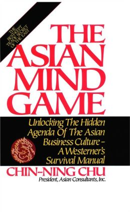 Asian Mind Game: Unlocking the Hidden Agenda of the Asian Business Culture
