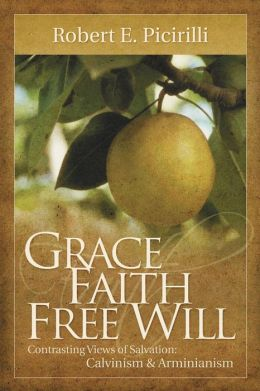 Grace, Faith, Free Will: Contrasting Views of Salvation: Calvinism and Arminianism