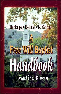 A Free Will Baptist Handbook: Heritage - Beliefs - Ministries