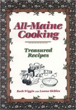 All-Maine Cooking: A Collection of Treasured Recipes from the Pine Tree State