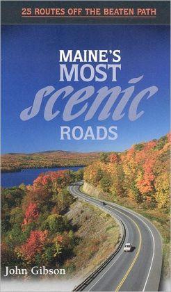 Maine's Most Scenic Roads: Twenty-Five Routes off the Beaten Path
